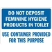 DO NOT DEPOSIT FEMININE HYGIENE PRODUCTS IN TOILET